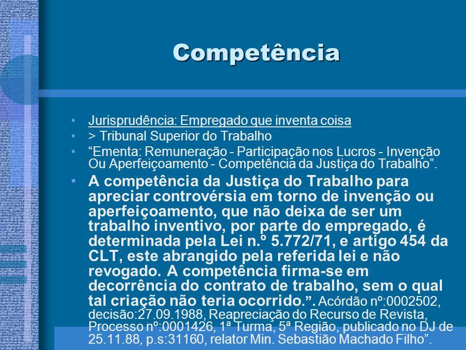Competência Jurisprudência: Empregado que inventa coisa > Tribunal Superior do Trabalho Ementa: Remuneração - Participação nos Lucros - Invenção Ou Ap