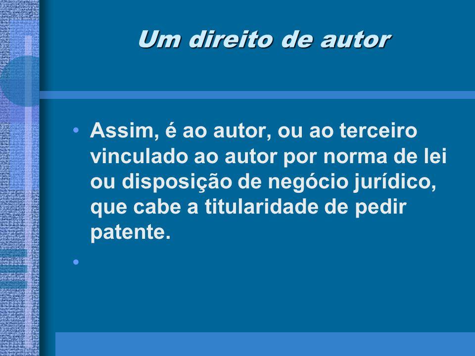 Um direito de autor Assim, é ao autor, ou ao terceiro vinculado ao autor por norma de lei ou disposição de negócio jurídico, que cabe a titularidade d