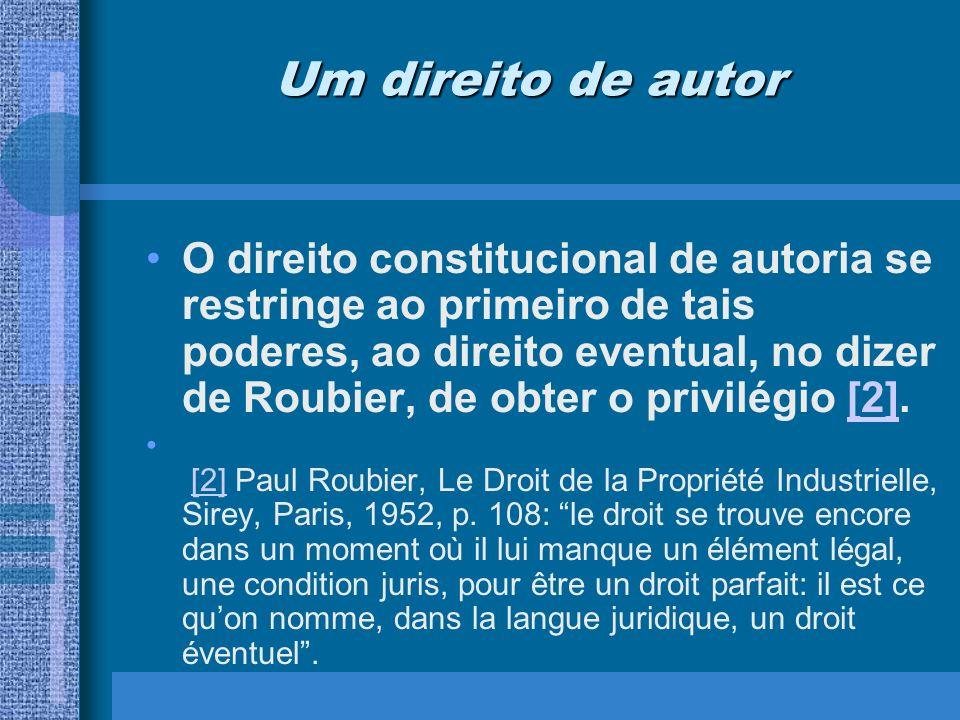 Um direito de autor O direito constitucional de autoria se restringe ao primeiro de tais poderes, ao direito eventual, no dizer de Roubier, de obter o