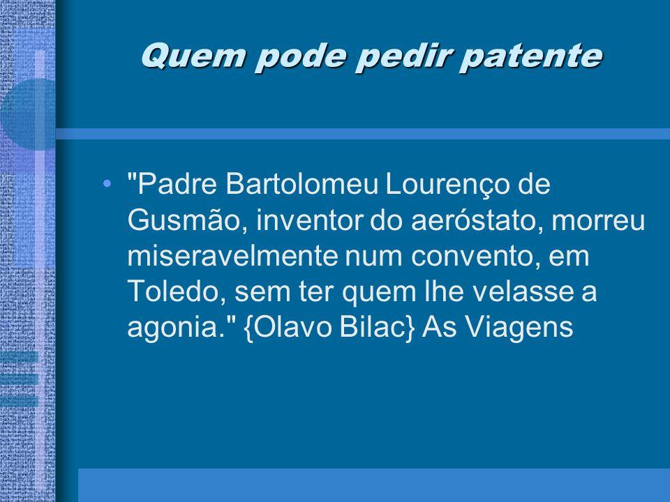 Quem pode pedir patente Quem é legitimado a pedir patente é seu autor, presumindo-se como tal (juris tantum) o requerente Constituição, Art.