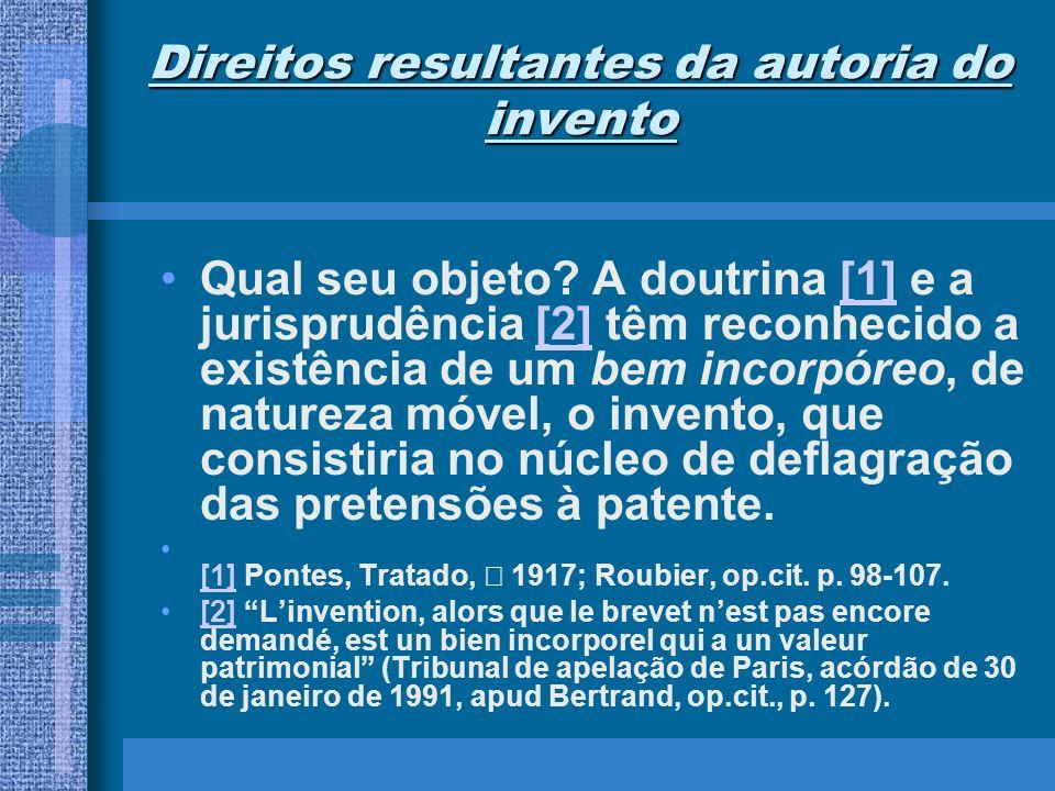 Direitos resultantes da autoria do invento Qual seu objeto? A doutrina [1] e a jurisprudência [2] têm reconhecido a existência de um bem incorpóreo, d