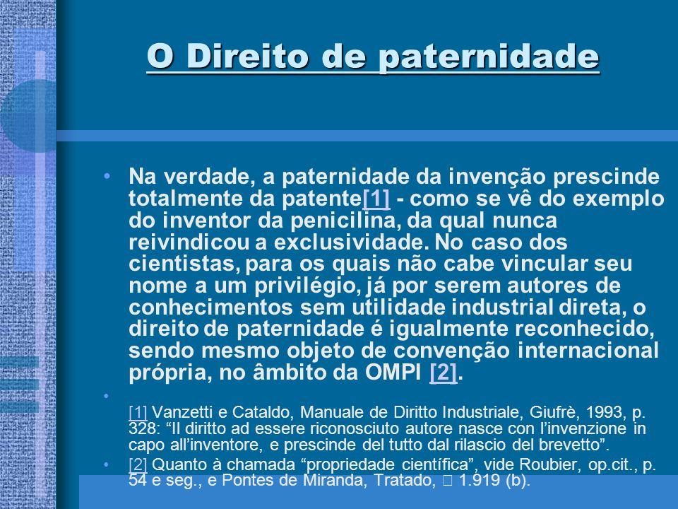 O Direito de paternidade Na verdade, a paternidade da invenção prescinde totalmente da patente[1] - como se vê do exemplo do inventor da penicilina, d