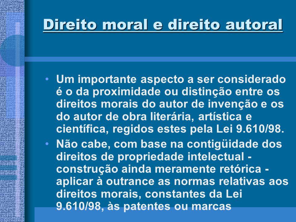 Direito moral e direito autoral Um importante aspecto a ser considerado é o da proximidade ou distinção entre os direitos morais do autor de invenção