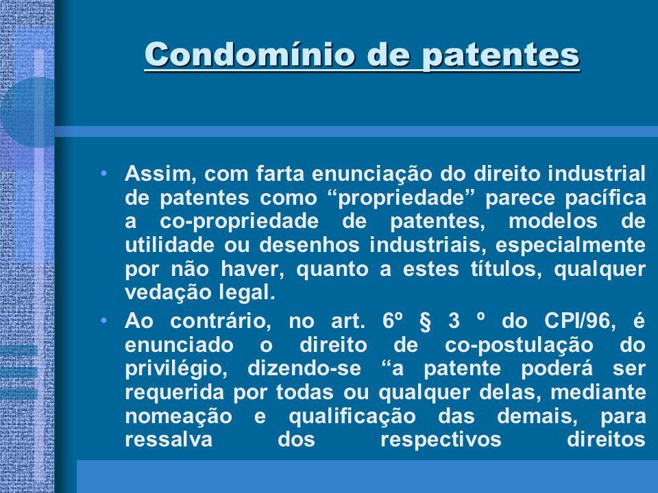 Condomínio de patentes Assim, com farta enunciação do direito industrial de patentes como propriedade parece pacífica a co-propriedade de patentes, mo