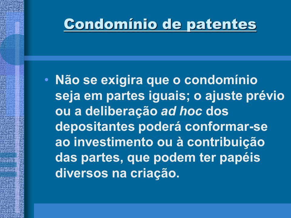 Condomínio de patentes Não se exigira que o condomínio seja em partes iguais; o ajuste prévio ou a deliberação ad hoc dos depositantes poderá conforma