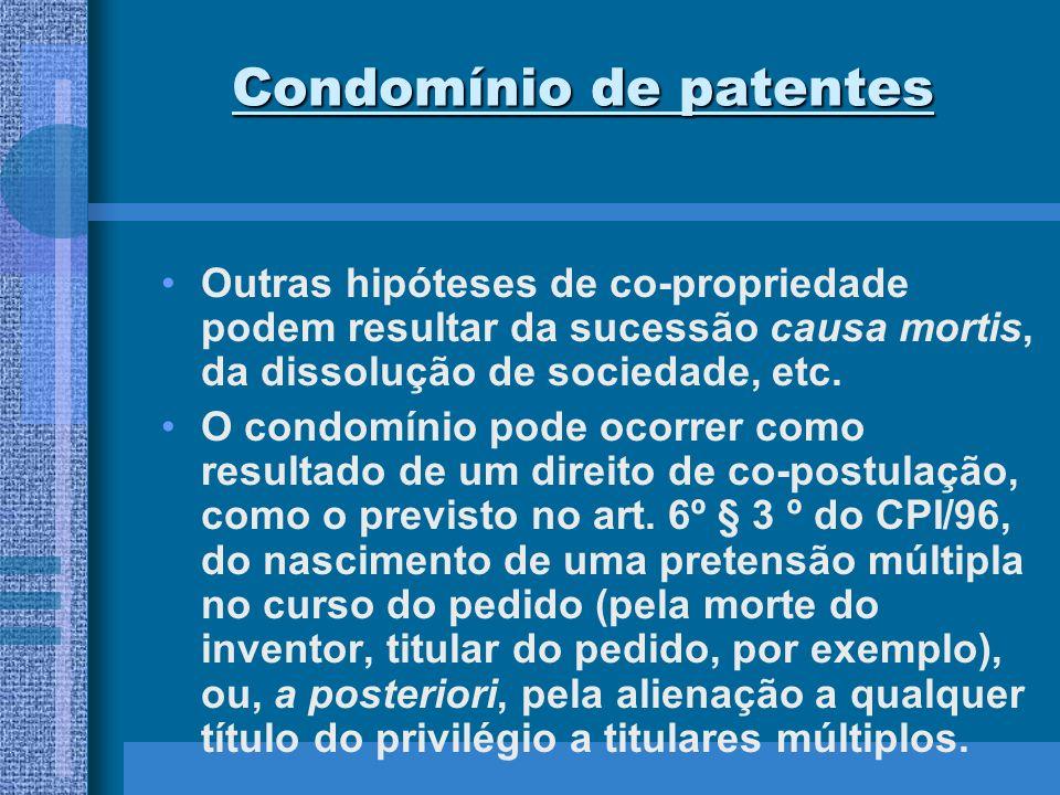 Condomínio de patentes Outras hipóteses de co-propriedade podem resultar da sucessão causa mortis, da dissolução de sociedade, etc. O condomínio pode