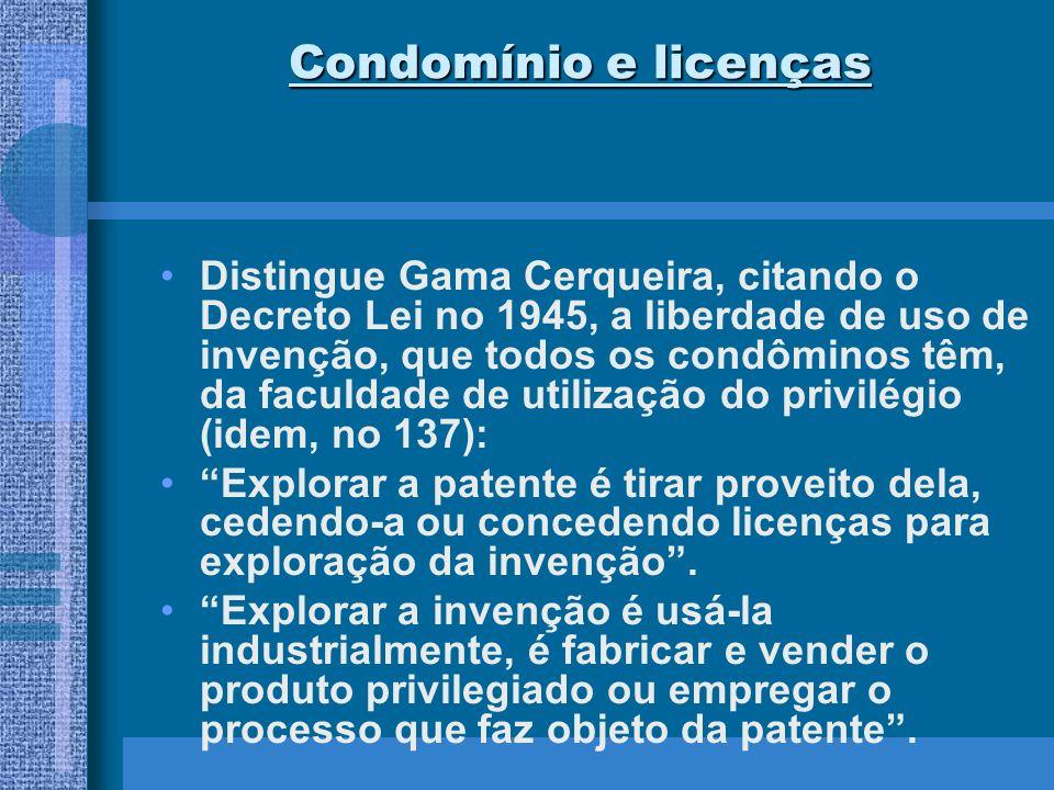 Condomínio e licenças Distingue Gama Cerqueira, citando o Decreto Lei no 1945, a liberdade de uso de invenção, que todos os condôminos têm, da faculda