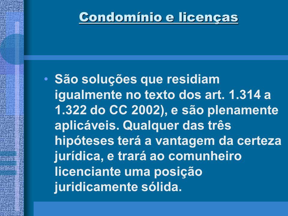 Condomínio e licenças Porém, havendo cláusula de exclusividade de uso, em favor da licenciada, não há dano possível ao outro titular, que deveria tolerar, necessariamente, a atividade do seu comparte.