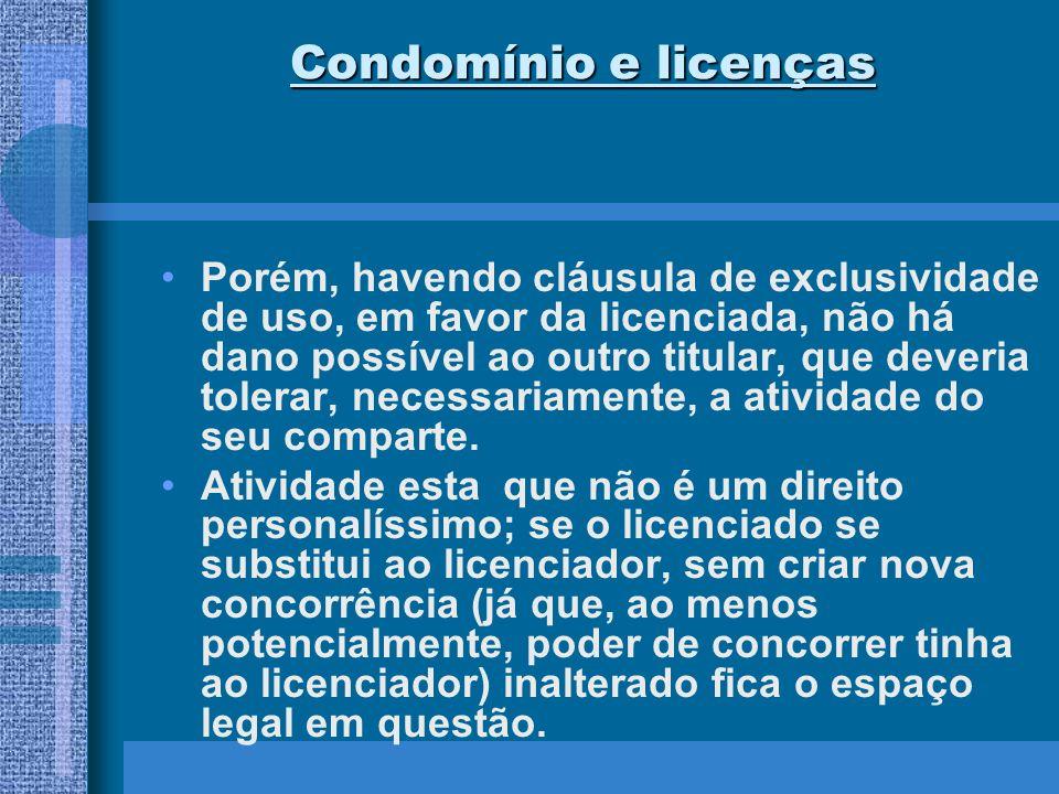 Condomínio e licenças Porém, havendo cláusula de exclusividade de uso, em favor da licenciada, não há dano possível ao outro titular, que deveria tole