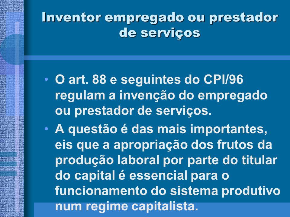 O art. 88 e seguintes do CPI/96 regulam a invenção do empregado ou prestador de serviços. A questão é das mais importantes, eis que a apropriação dos