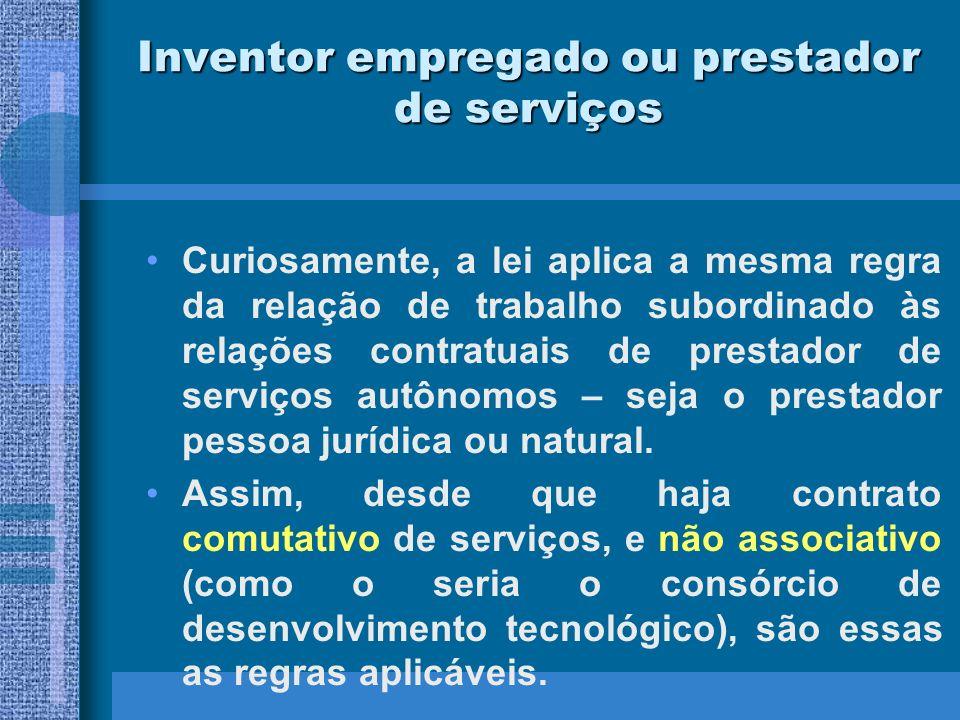 Inventor empregado ou prestador de serviços Curiosamente, a lei aplica a mesma regra da relação de trabalho subordinado às relações contratuais de pre