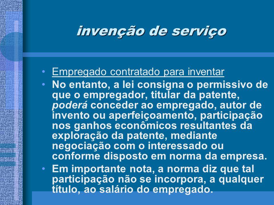 invenção de serviço Empregado contratado para inventar No entanto, a lei consigna o permissivo de que o empregador, titular da patente, poderá concede