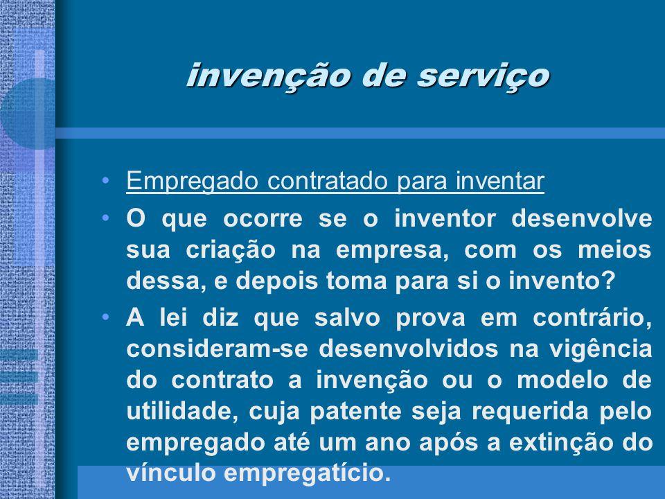 invenção de serviço Empregado contratado para inventar O que ocorre se o inventor desenvolve sua criação na empresa, com os meios dessa, e depois toma