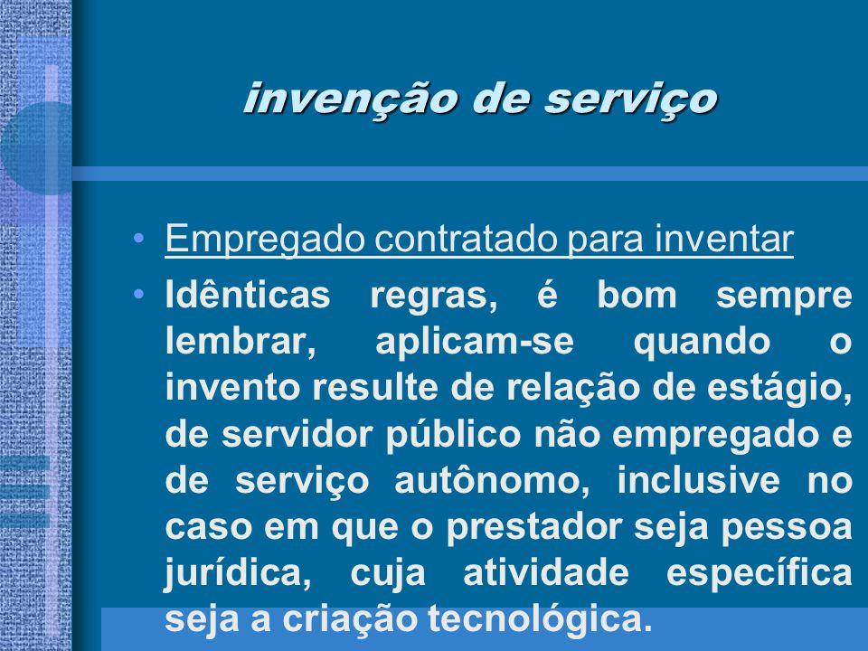 invenção de serviço Empregado contratado para inventar Idênticas regras, é bom sempre lembrar, aplicam-se quando o invento resulte de relação de estág