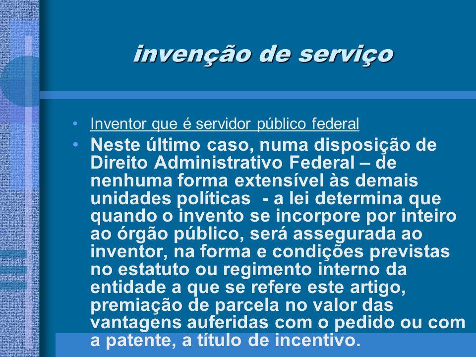 invenção de serviço Inventor que é servidor público federal Neste último caso, numa disposição de Direito Administrativo Federal – de nenhuma forma ex