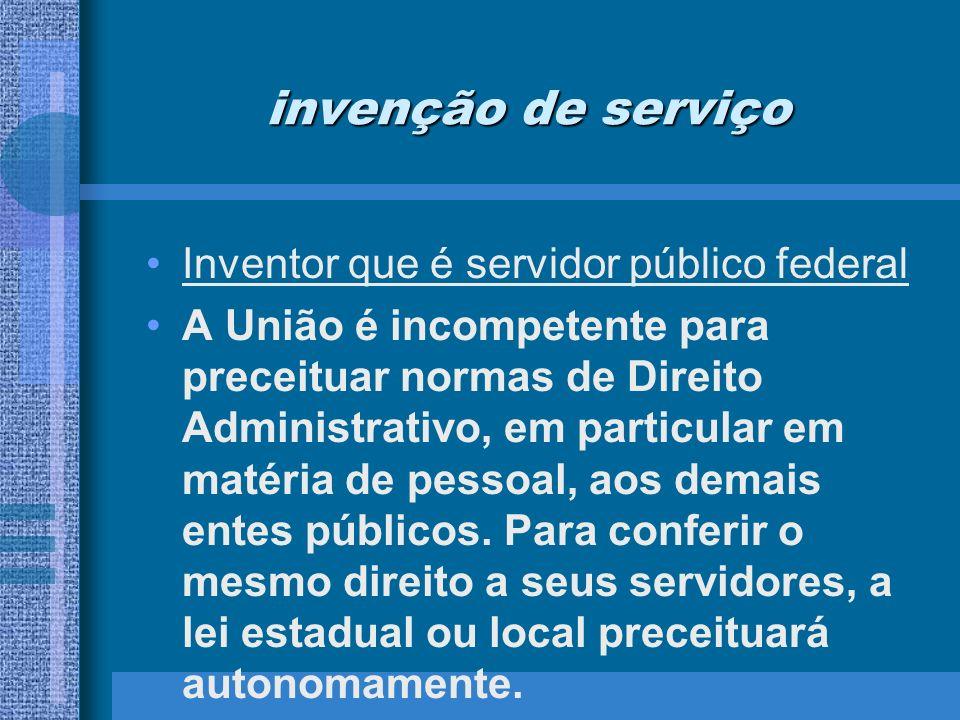 invenção de serviço Inventor que é servidor público federal A União é incompetente para preceituar normas de Direito Administrativo, em particular em