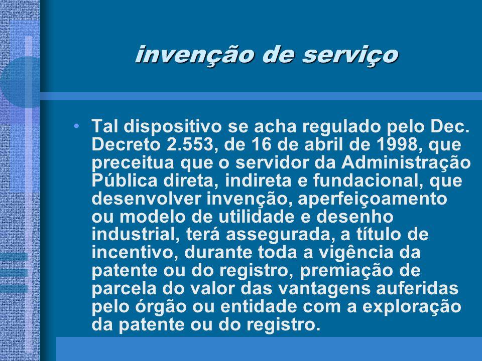 invenção de serviço Tal dispositivo se acha regulado pelo Dec. Decreto 2.553, de 16 de abril de 1998, que preceitua que o servidor da Administração Pú
