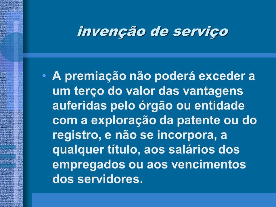 invenção de serviço A premiação não poderá exceder a um terço do valor das vantagens auferidas pelo órgão ou entidade com a exploração da patente ou d