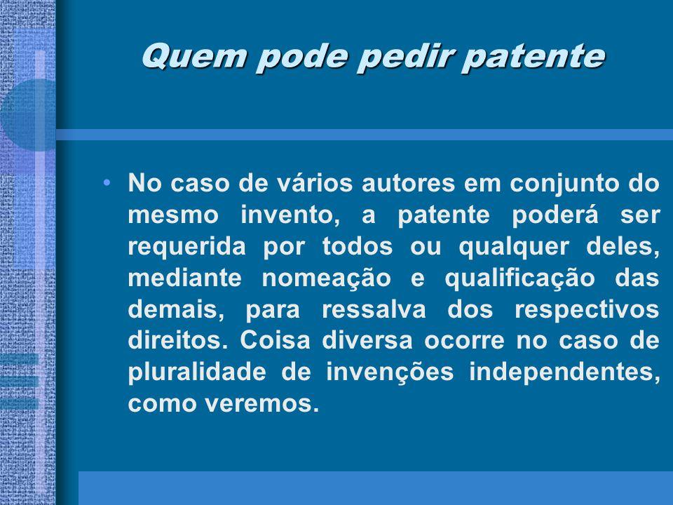 Quem pode pedir patente No caso de vários autores em conjunto do mesmo invento, a patente poderá ser requerida por todos ou qualquer deles, mediante n