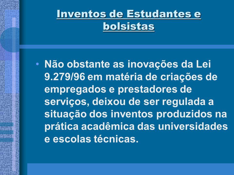Inventos de Estudantes e bolsistas Não obstante as inovações da Lei 9.279/96 em matéria de criações de empregados e prestadores de serviços, deixou de