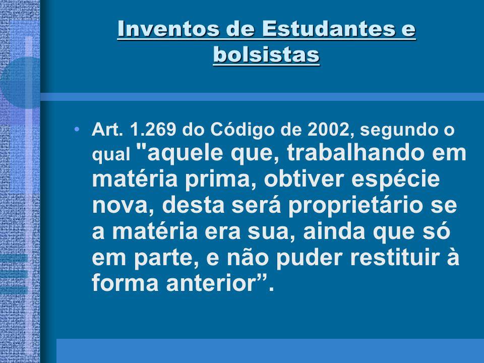 Inventos de Estudantes e bolsistas Art. 1.269 do Código de 2002, segundo o qual