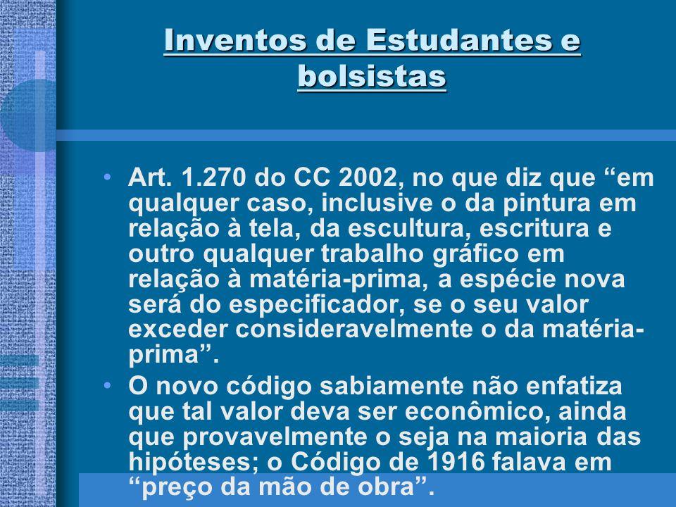 Inventos de Estudantes e bolsistas Art. 1.270 do CC 2002, no que diz que em qualquer caso, inclusive o da pintura em relação à tela, da escultura, esc