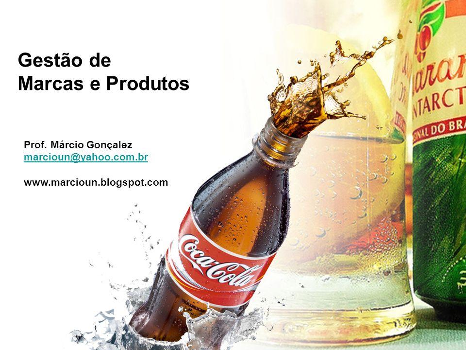 Gestão de Marcas e Produtos Prof. Márcio Gonçalez marcioun@yahoo.com.br www.marcioun.blogspot.com