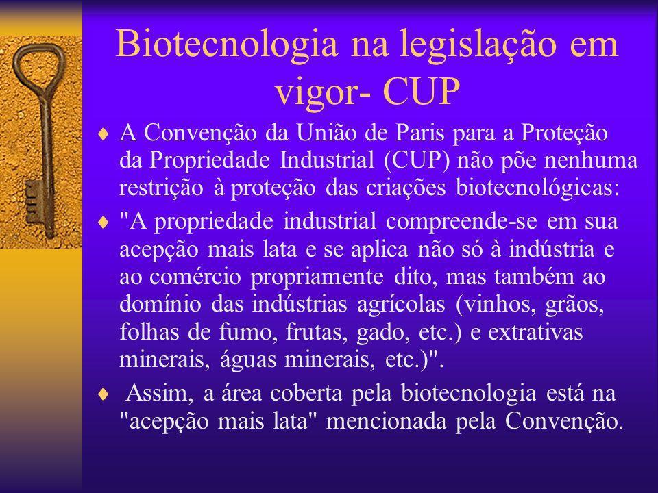 Biotecnologia na legislação em vigor- CUP A Convenção da União de Paris para a Proteção da Propriedade Industrial (CUP) não põe nenhuma restrição à pr