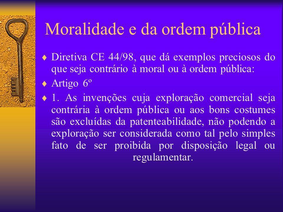 Moralidade e da ordem pública Diretiva CE 44/98, que dá exemplos preciosos do que seja contrário à moral ou à ordem pública: Artigo 6º 1. As invenções