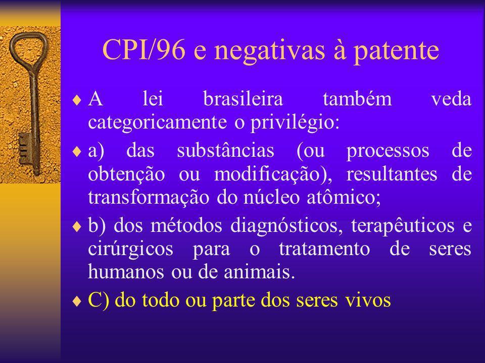 CPI/96 e negativas à patente A lei brasileira também veda categoricamente o privilégio: a) das substâncias (ou processos de obtenção ou modificação),
