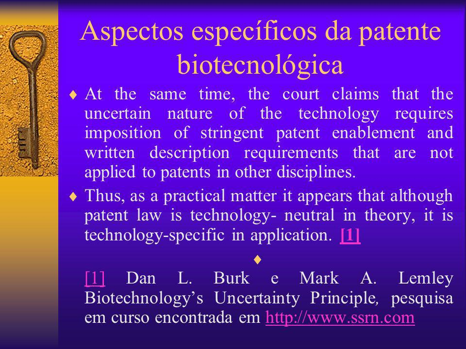 Aspectos específicos da patente biotecnológica At the same time, the court claims that the uncertain nature of the technology requires imposition of s