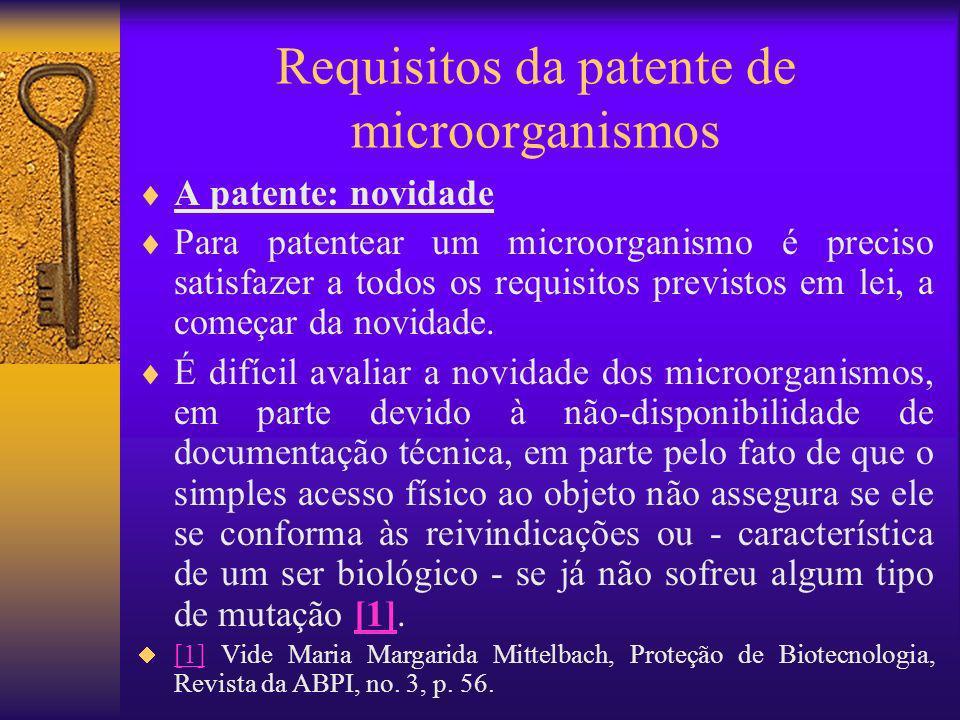 Requisitos da patente de microorganismos A patente: novidade Para patentear um microorganismo é preciso satisfazer a todos os requisitos previstos em