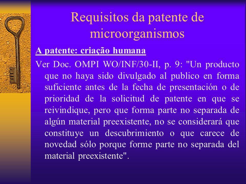 Requisitos da patente de microorganismos A patente: criação humana Ver Doc. OMPI WO/INF/30-II, p. 9: