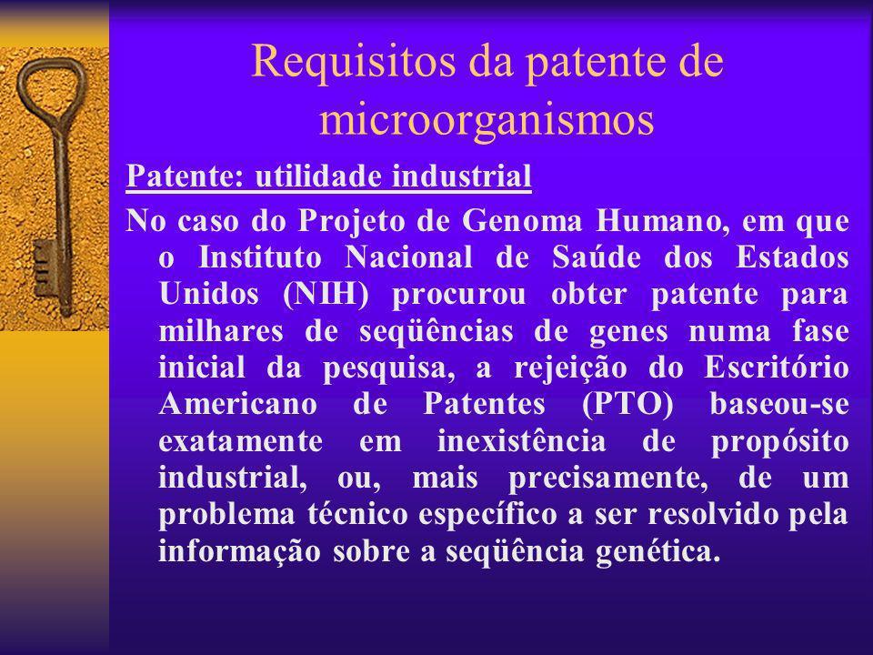 Requisitos da patente de microorganismos Patente: utilidade industrial No caso do Projeto de Genoma Humano, em que o Instituto Nacional de Saúde dos E