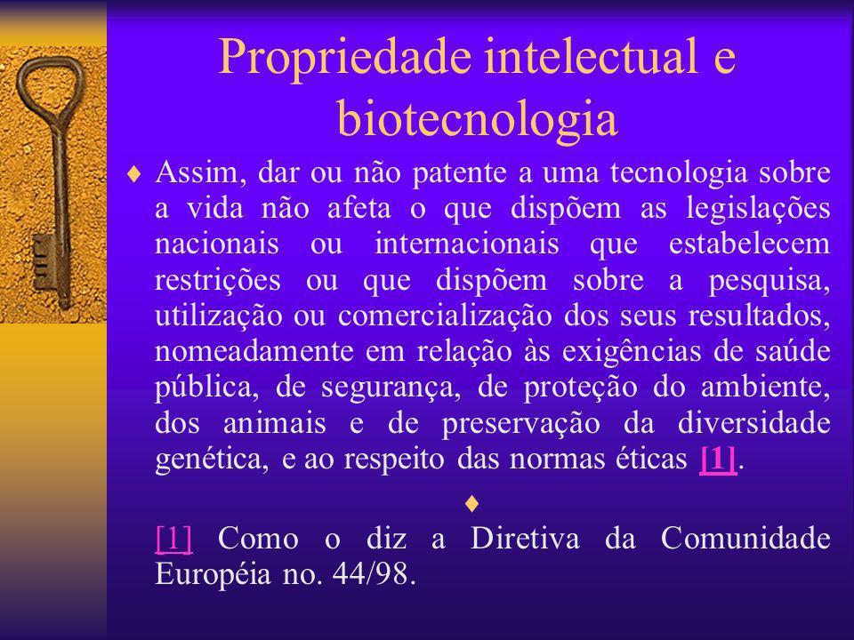Propriedade intelectual e biotecnologia Assim, dar ou não patente a uma tecnologia sobre a vida não afeta o que dispõem as legislações nacionais ou in