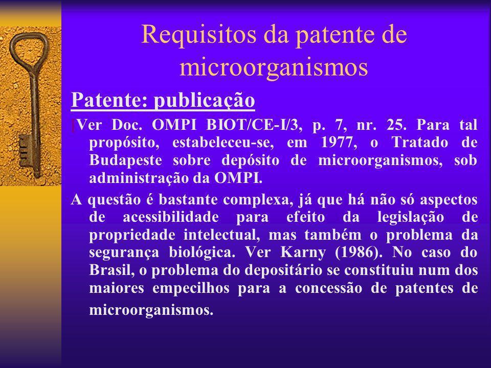 Requisitos da patente de microorganismos Patente: publicação [Ver Doc. OMPI BIOT/CE-I/3, p. 7, nr. 25. Para tal propósito, estabeleceu-se, em 1977, o
