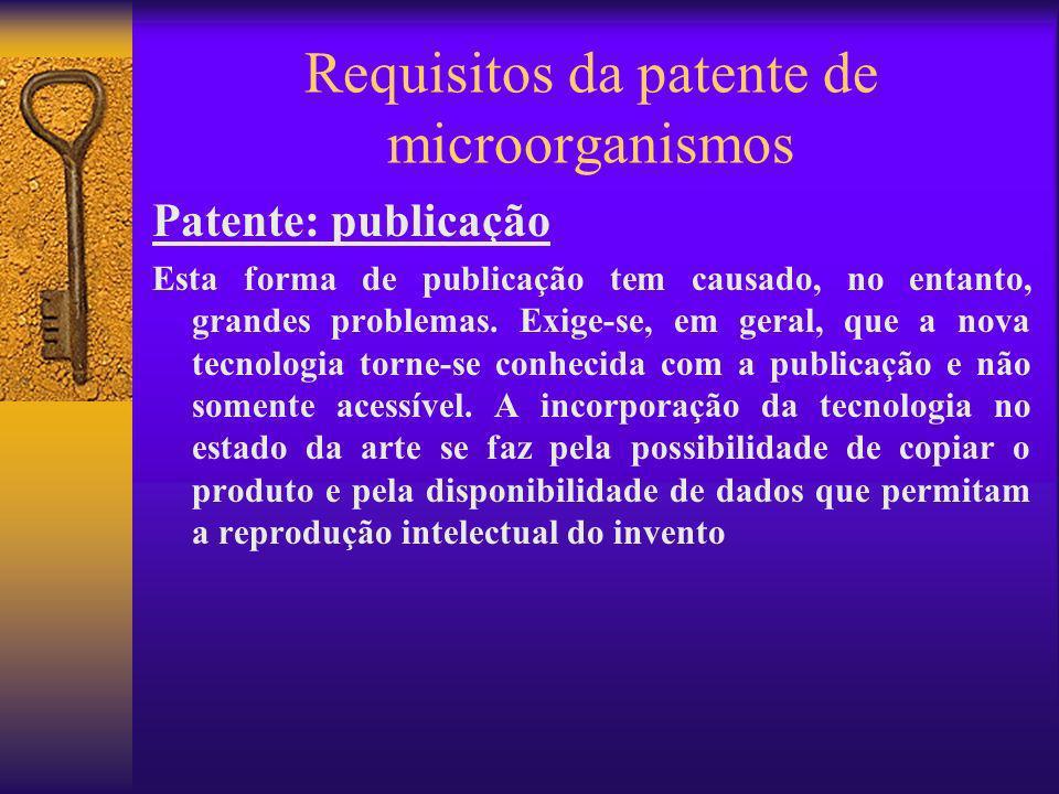 Requisitos da patente de microorganismos Patente: publicação Esta forma de publicação tem causado, no entanto, grandes problemas. Exige-se, em geral,