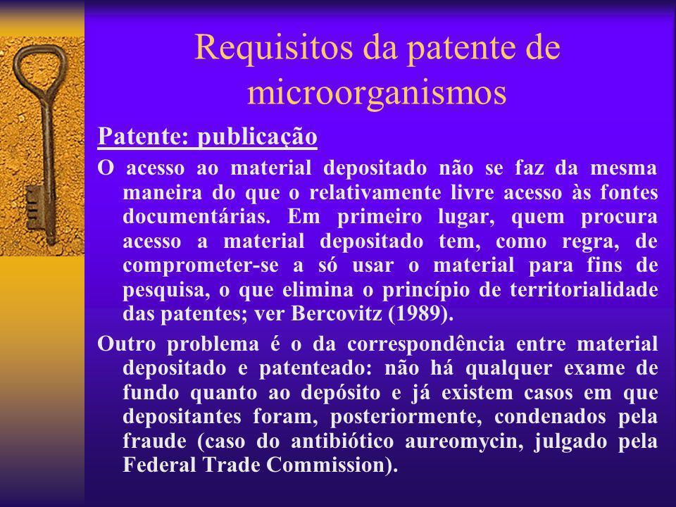 Requisitos da patente de microorganismos Patente: publicação O acesso ao material depositado não se faz da mesma maneira do que o relativamente livre