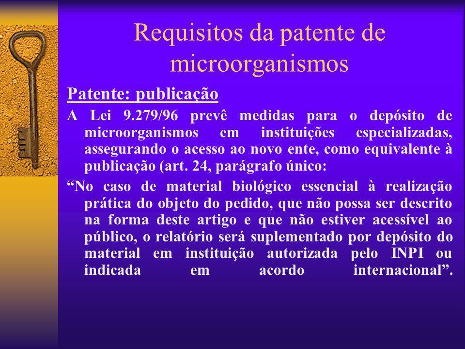 Requisitos da patente de microorganismos Patente: publicação A Lei 9.279/96 prevê medidas para o depósito de microorganismos em instituições especiali