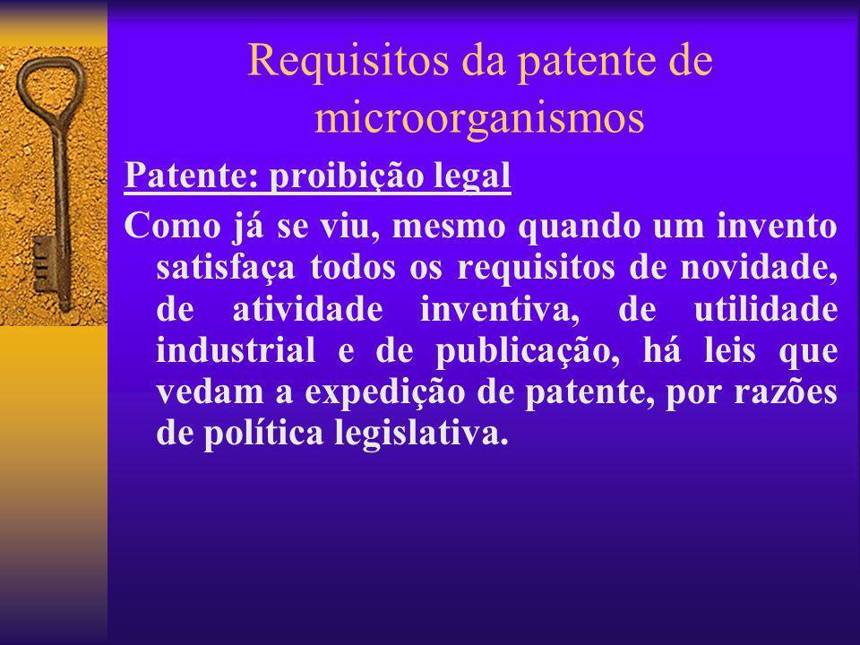 Requisitos da patente de microorganismos Patente: proibição legal Como já se viu, mesmo quando um invento satisfaça todos os requisitos de novidade, d