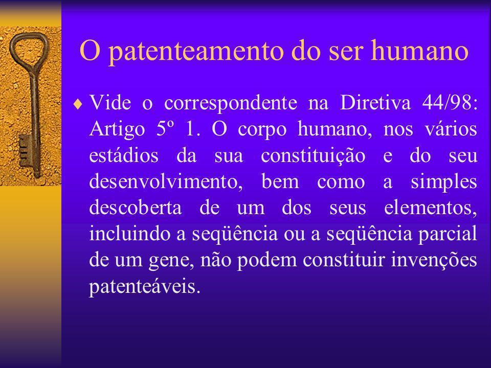 O patenteamento do ser humano Vide o correspondente na Diretiva 44/98: Artigo 5º 1. O corpo humano, nos vários estádios da sua constituição e do seu d