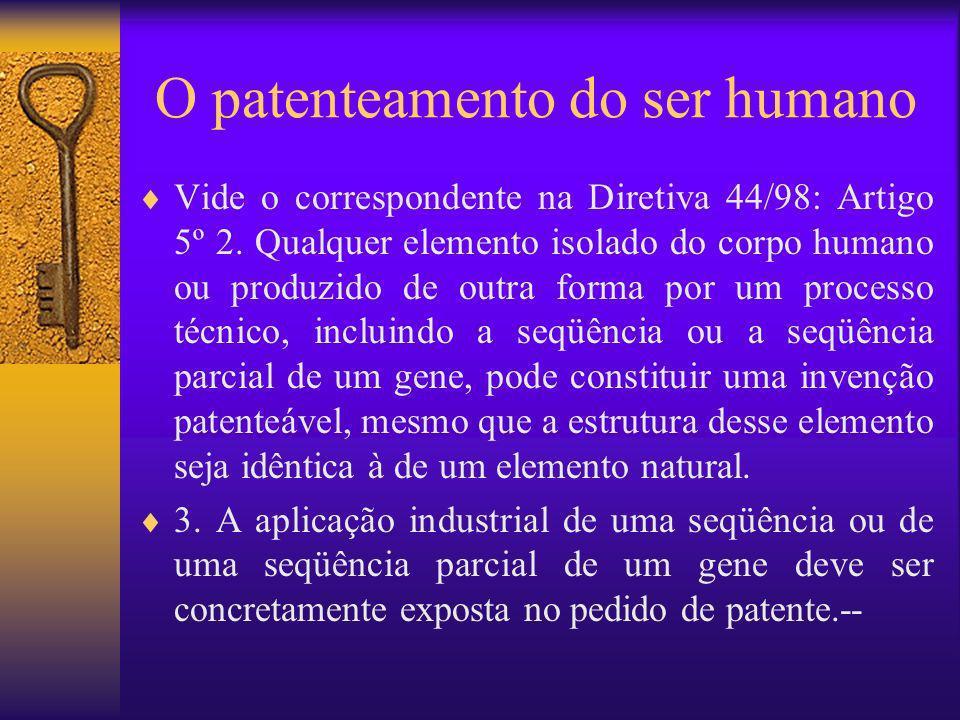 O patenteamento do ser humano Vide o correspondente na Diretiva 44/98: Artigo 5º 2. Qualquer elemento isolado do corpo humano ou produzido de outra fo