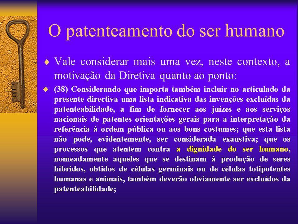 O patenteamento do ser humano Vale considerar mais uma vez, neste contexto, a motivação da Diretiva quanto ao ponto: (38) Considerando que importa tam