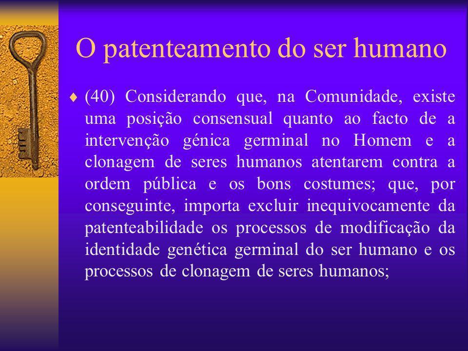 O patenteamento do ser humano (40) Considerando que, na Comunidade, existe uma posição consensual quanto ao facto de a intervenção génica germinal no