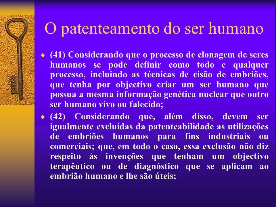 O patenteamento do ser humano (41) Considerando que o processo de clonagem de seres humanos se pode definir como todo e qualquer processo, incluindo a