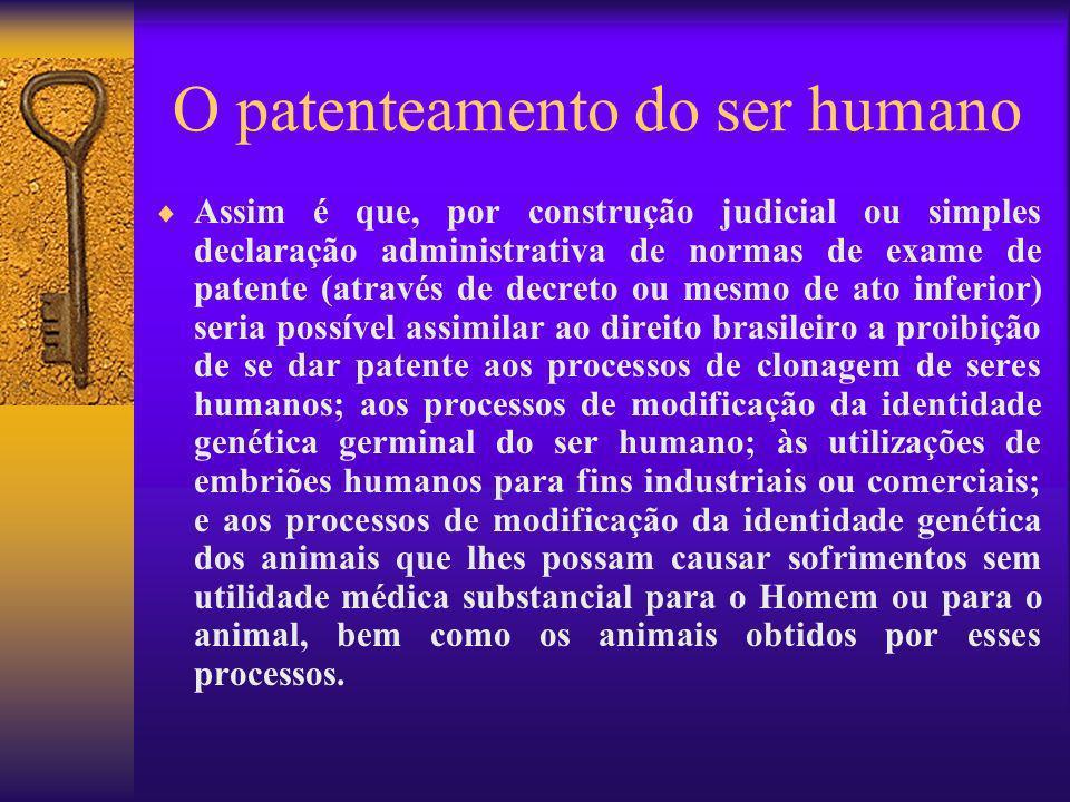 O patenteamento do ser humano Assim é que, por construção judicial ou simples declaração administrativa de normas de exame de patente (através de decr