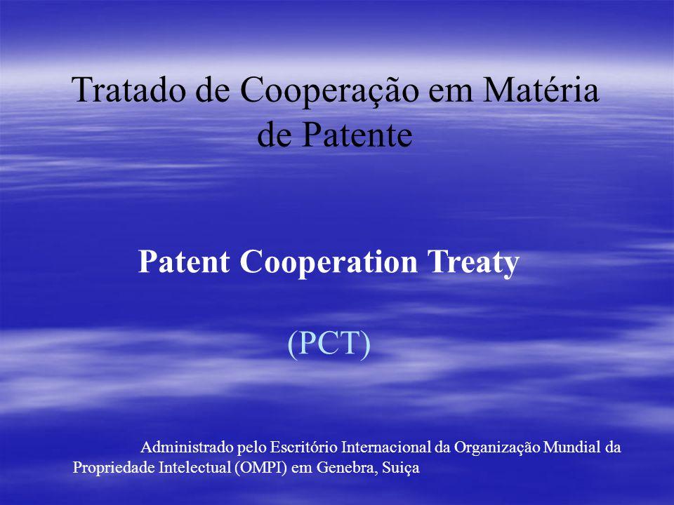 Tratado de Cooperação em Matéria de Patente Patent Cooperation Treaty (PCT) Administrado pelo Escritório Internacional da Organização Mundial da Propr