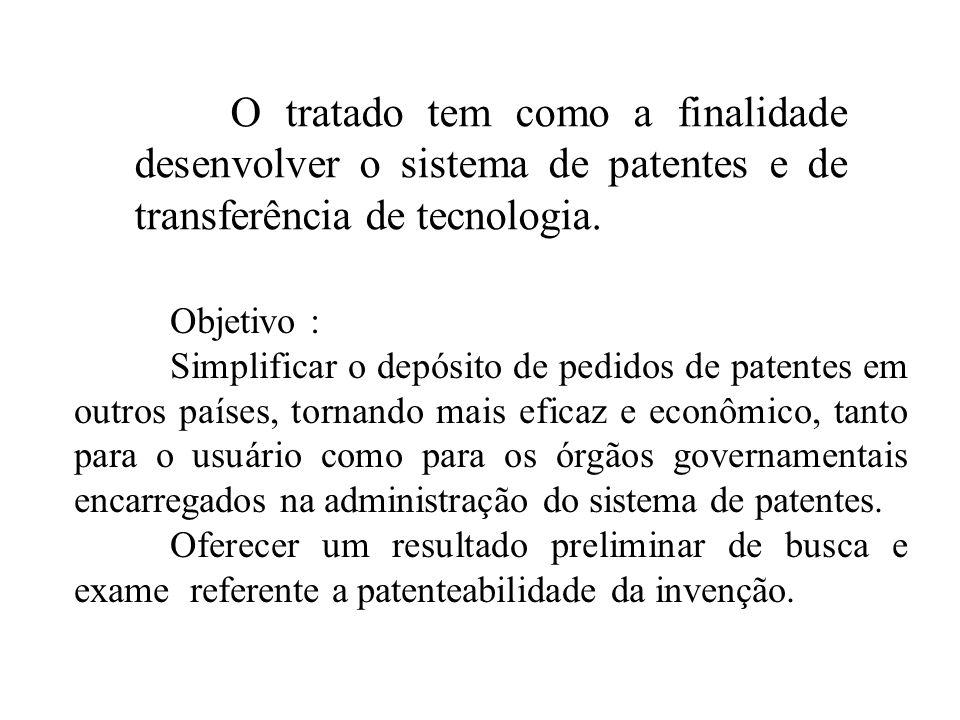 O tratado tem como a finalidade desenvolver o sistema de patentes e de transferência de tecnologia. Objetivo : Simplificar o depósito de pedidos de pa
