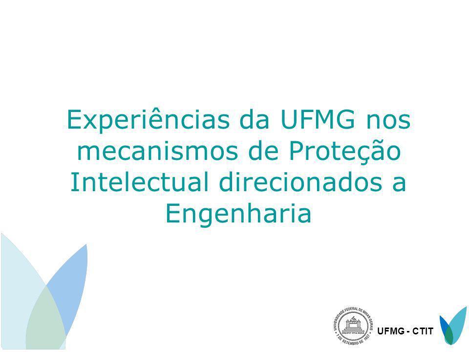 UFMG - CTIT Experiências da UFMG nos mecanismos de Proteção Intelectual direcionados a Engenharia