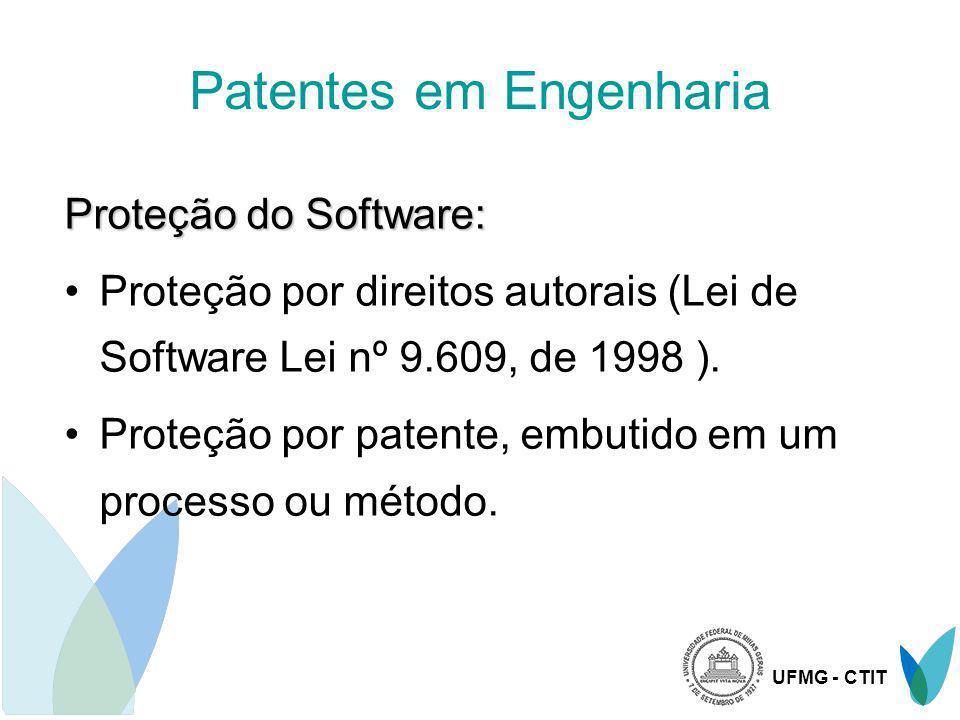 UFMG - CTIT Patentes em Engenharia Proteção do Software: Proteção por direitos autorais (Lei de Software Lei nº 9.609, de 1998 ). Proteção por patente